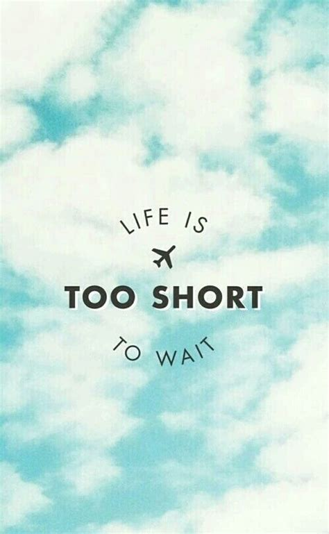 Life Is Too Short To Wait Pictures, Photos, and Images for